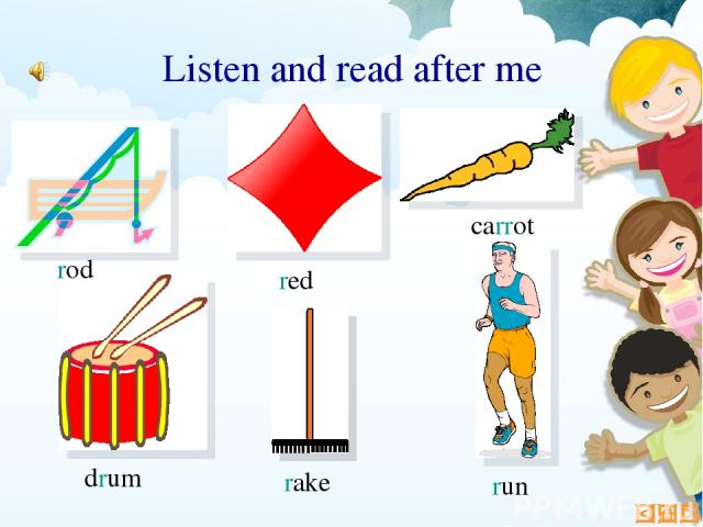 rake carrot red run drum rod Listen and read after me