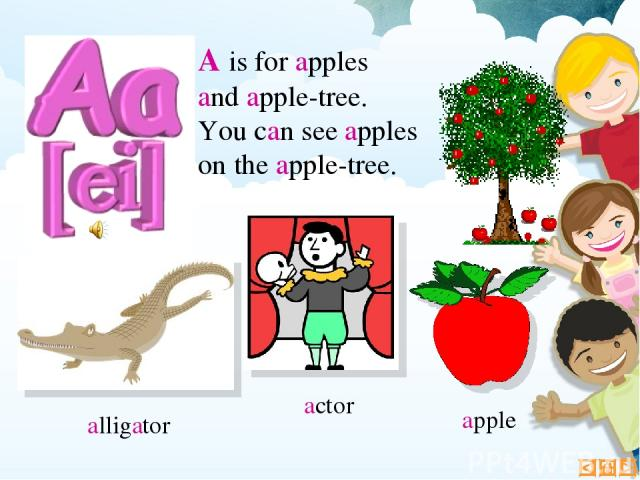 А is for apples and apple-tree. You can see apples on the apple-tree. alligator actor apple