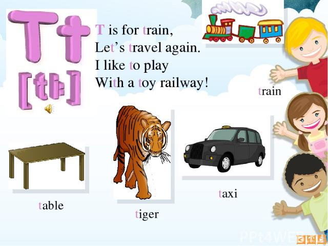 T is for train, Let's travel again. I like to play With a toy railway! table taxi tiger train