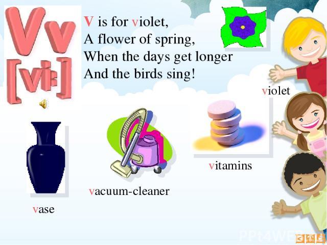 V is for violet, A flower of spring, When the days get longer And the birds sing! vase vitamins vacuum-cleaner violet