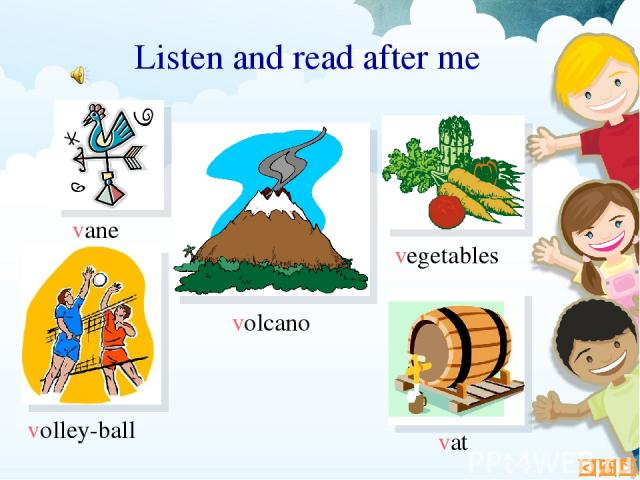 Listen and read after me vane vat volcano volley-ball vegetables