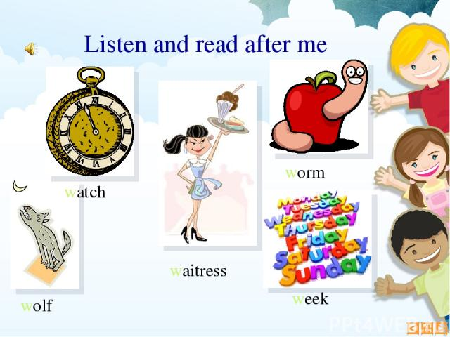 Listen and read after me week waitress worm wolf watch