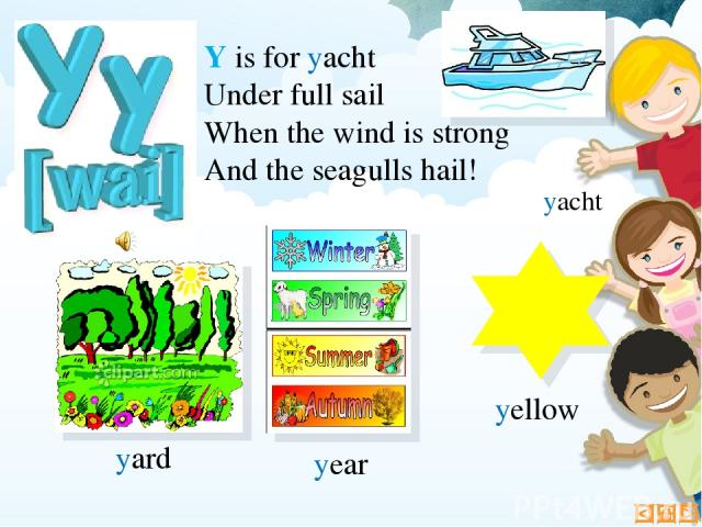 Y is for yacht Under full sail When the wind is strong And the seagulls hail! yard year yellow yacht