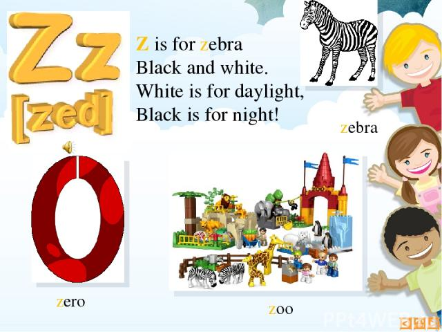 Z is for zebra Black and white. White is for daylight, Black is for night! zoo zebra zero