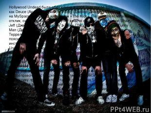 Hollywood Undead была образована в 2005 году после того, какDeuce(Арон Эрлихма