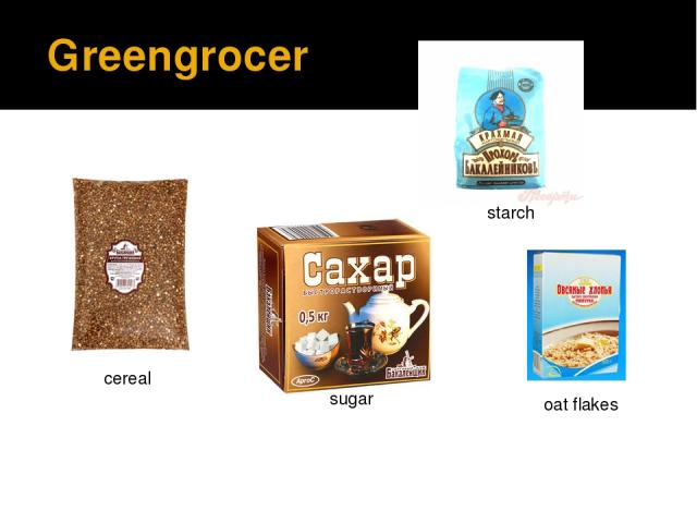 Greengrocer cereal sugar oat flakes starch