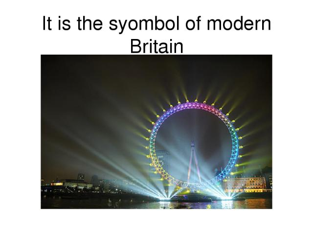 It is the syombol of modern Britain