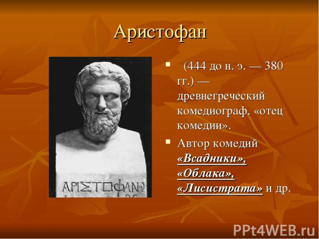 Аристофан (444 до н. э.— 380 гг.)— древнегреческий комедиограф, «отец комедии». Автор комедий «Всадники», «Облака», «Лисистрата» и др.