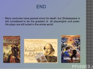 END Many centuries have passed since his death, but Shakespeare is still conside