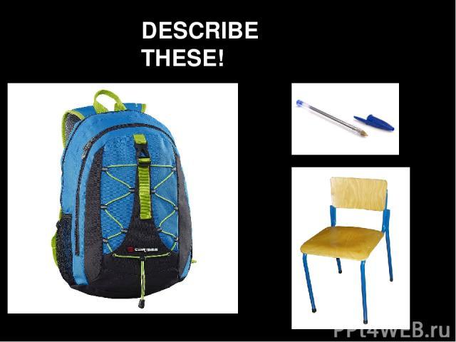 DESCRIBE THESE!