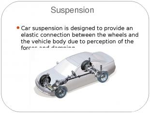 Suspension Car suspension is designed to provide an elastic connection between t