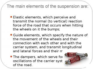 The main elements of the suspension are: Elastic elements, which perceive and tr