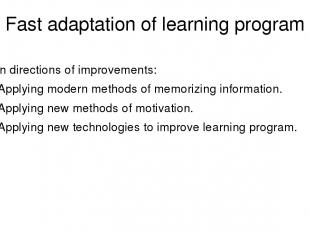 Fast adaptation of learning program Main directions of improvements: Applying mo
