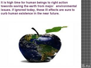 It is high time for human beings to right action towords saving the earth from m