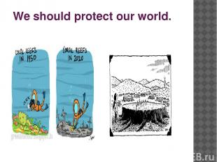 We should protect our world.