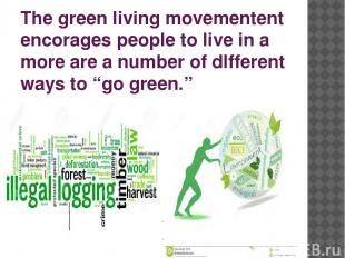 The green living movementent encorages people to live in a more are a number of