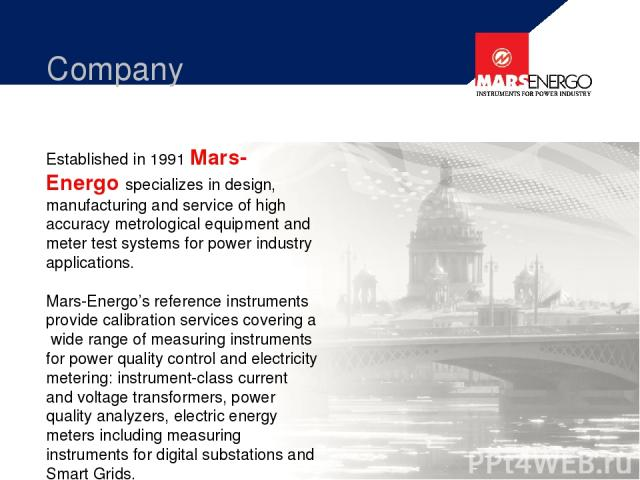 Established in 1991 Mars-Energo specializes in design, manufacturing and service of high accuracy metrological equipment and meter test systems for power industry applications. Mars-Energo's reference instruments provide calibration services coverin…