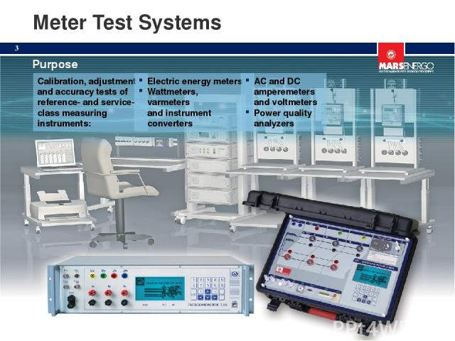 Meter Test Systems Calibration, adjustment and accuracy tests of reference- and service- class measuring instruments: Electric energy meters Wattmeters, varmeters and instrument converters AC and DC amperemeters and voltmeters Power quality analyzer…