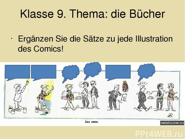 Klasse 9. Thema: die Bücher Ergänzen Sie die Sätze zu jede Illustration des Comics!
