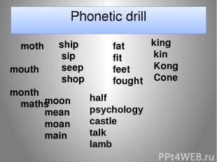 Phonetic drill moth     mouth     month     maths ship     sip     seep     shop