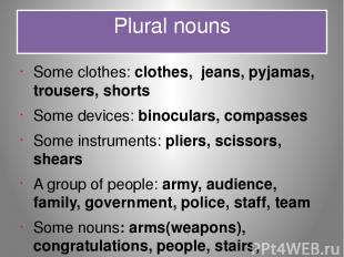 Plural nouns Some clothes: clothes, jeans, pyjamas, trousers, shorts Some device