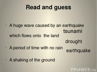 Read and guess A huge wave caused by an earthquake which flows onto the land A p