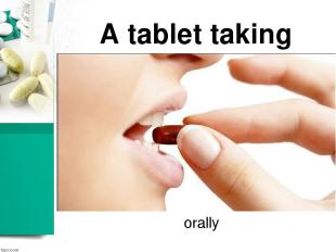 A tablet taking orally