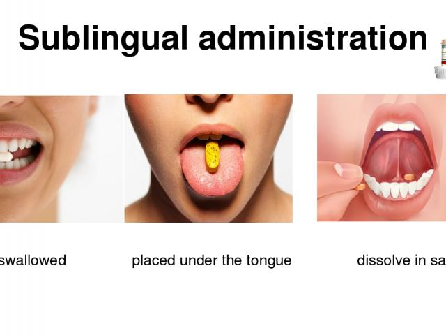 Sublingual administration not swallowed placed under the tongue dissolve in saliva