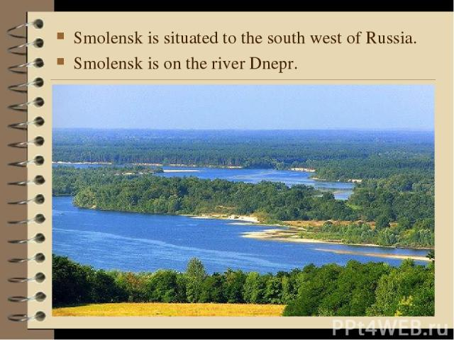 Smolensk is situated to the south west of Russia. Smolensk is on the river Dnepr.