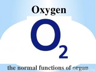 Oxygen the normal functions of organ