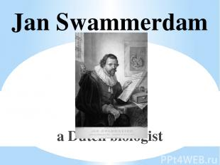 Jan Swammerdam a Dutch biologist