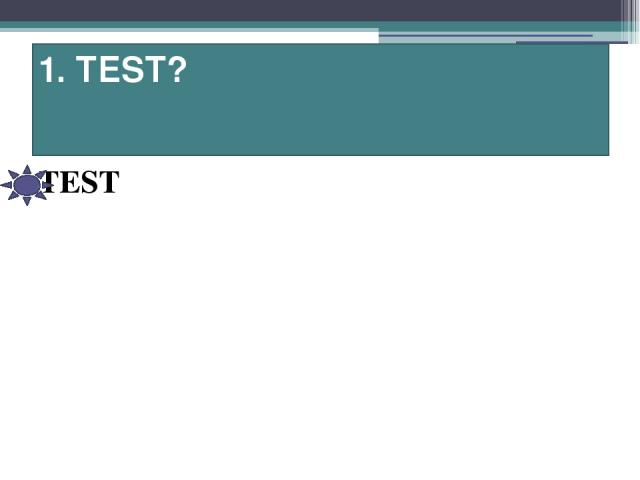 1. TEST? TEST