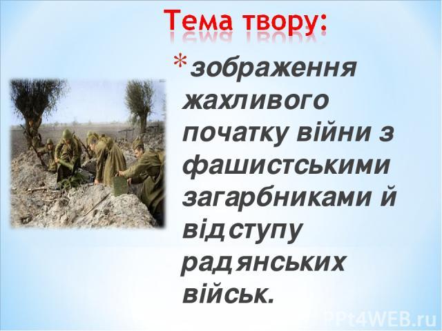 зображення жахливого початку війни з фашистськими загарбниками й відступу радянських військ.