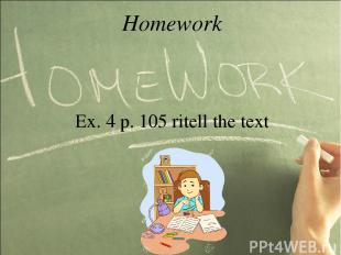 Homework Ex. 4 p. 105 ritell the text