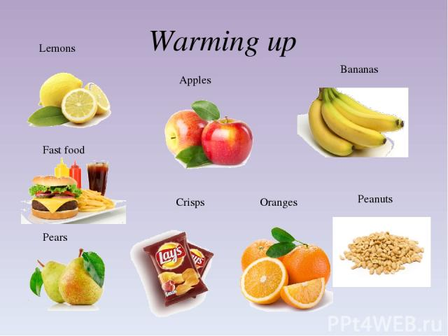 Warming up Lemons Apples Oranges Bananas Pears Crisps Peanuts Fast food