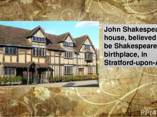 John Shakespeare's house, believed to be Shakespeare's birthplace, in Stratford-