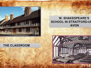 W. SHAKESPEARE'S SCHOOL IN STRATFORD-UPON-AVON THE CLASSROOM