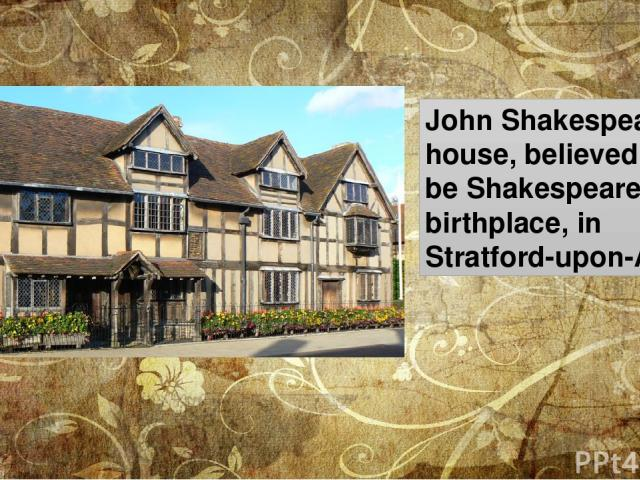 John Shakespeare's house, believed to be Shakespeare's birthplace, in Stratford-upon-Avon