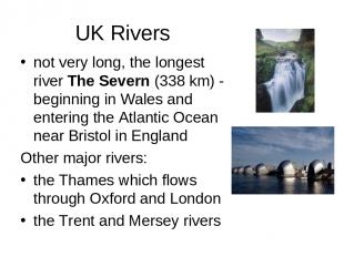 UK Rivers not very long, the longest river The Severn (338 km) - beginning in Wa