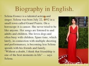 Selena Gomez is a talented actress and singer. Selena was born July 22, 1992 in