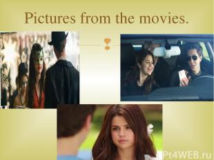 Pictures from the movies.