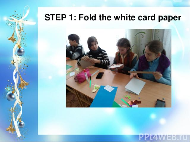 STEP 1: Fold the white card paper