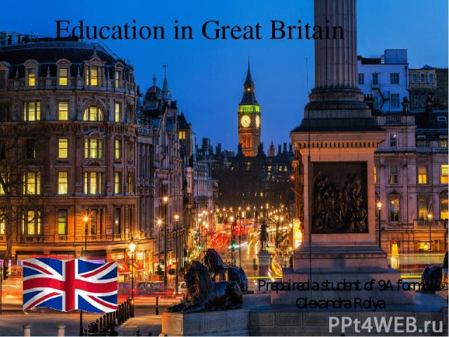 Education in Great Britain Prepaired a student of 9A form Olexandra Rolya