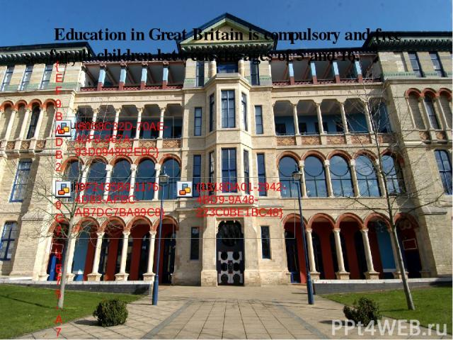 Education in Great Britain is compulsory and free for all children between the ages of 5 and 16.