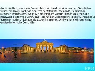 Berlin ist die Hauptstadt von Deutschland, ein Land mit einer reichen Geschichte