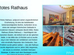 Rotes Rathaus Rotes Rathaus, aufgrund seiner ungewöhnlichen Erscheinung, ist ein