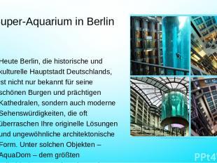 Super-Aquarium in Berlin Heute Berlin, die historische und kulturelle Hauptstadt