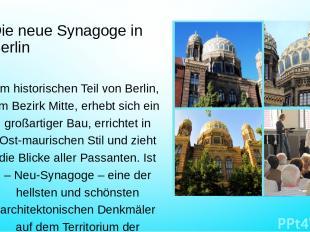 Die neue Synagoge in Berlin Im historischen Teil von Berlin, im Bezirk Mitte, er