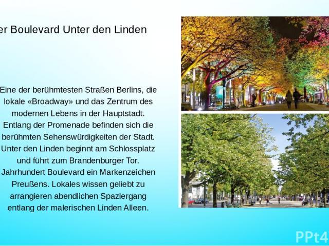 Der Boulevard Unter den Linden Eine der berühmtesten Straßen Berlins, die lokale «Broadway» und das Zentrum des modernen Lebens in der Hauptstadt. Entlang der Promenade befinden sich die berühmten Sehenswürdigkeiten der Stadt. Unter den Linden begin…