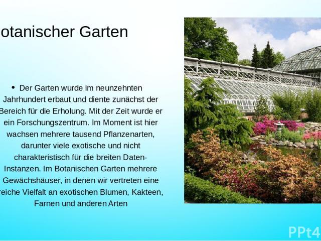 Botanischer Garten Der Garten wurde im neunzehnten Jahrhundert erbaut und diente zunächst der Bereich für die Erholung. Mit der Zeit wurde er ein Forschungszentrum. Im Moment ist hier wachsen mehrere tausend Pflanzenarten, darunter viele exotische u…